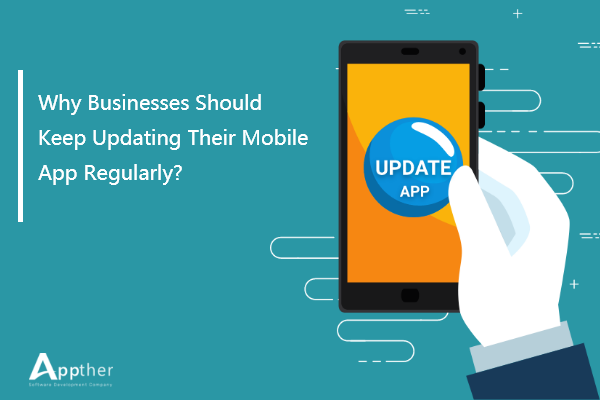 Why Businesses Should Keep Updating Their Mobile App Regularly